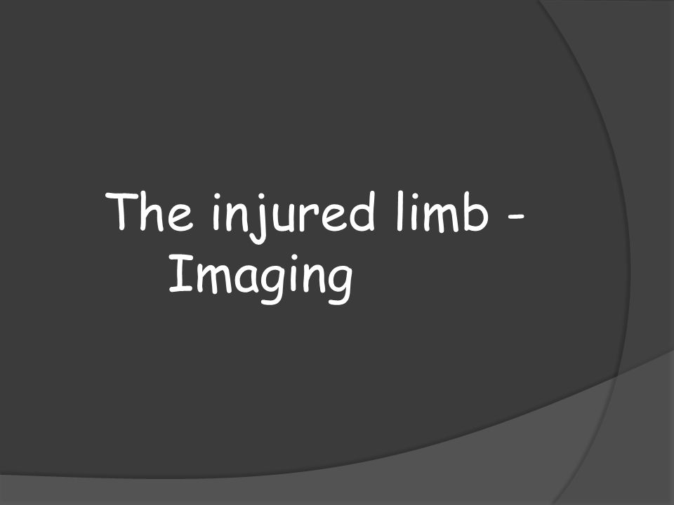 The injured limb - Imaging