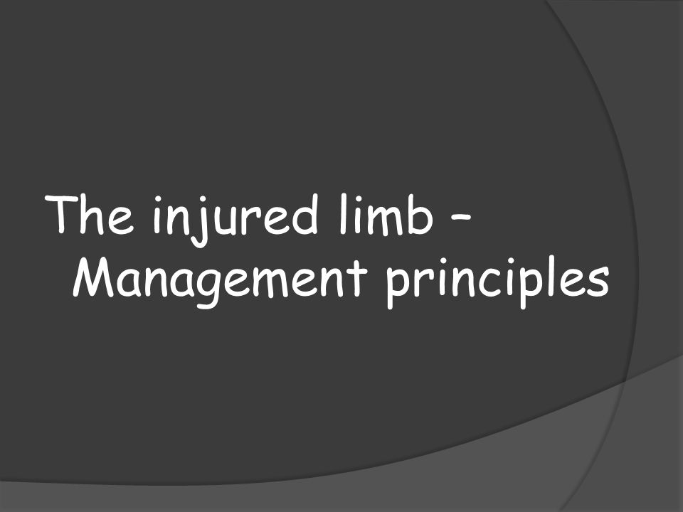 The injured limb – Management principles