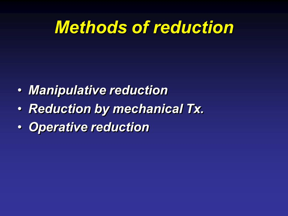 Methods of reduction Manipulative reduction