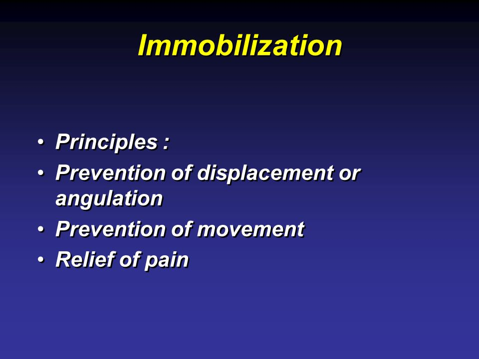 Immobilization Principles : Prevention of displacement or angulation