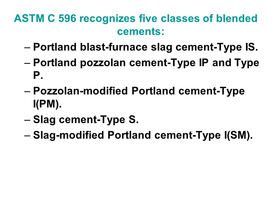 ASTM C 596 recognizes five classes of blended cements: