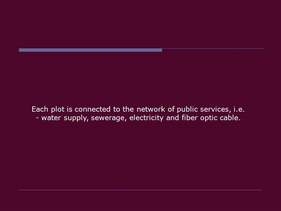 Each plot is connected to the network of public services, i. e