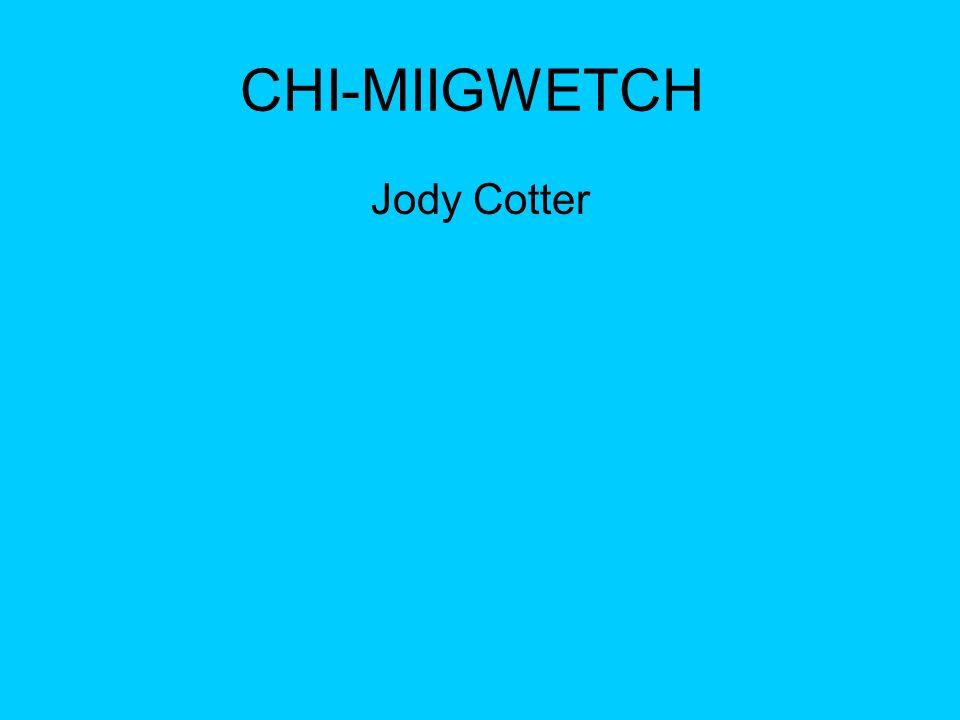 CHI-MIIGWETCH Jody Cotter