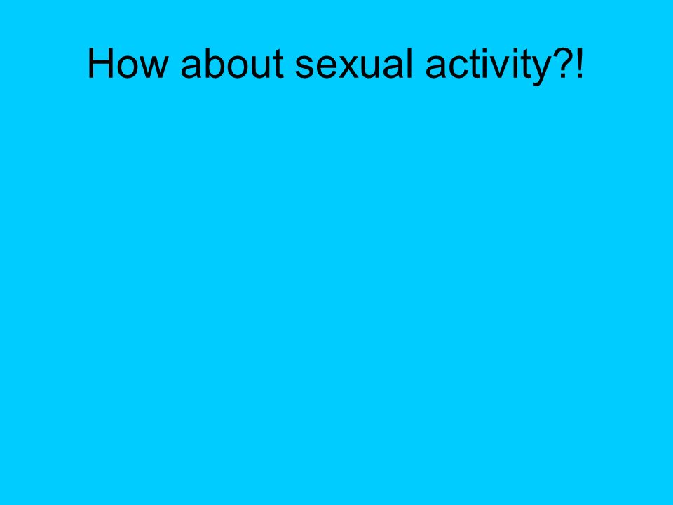 How about sexual activity !