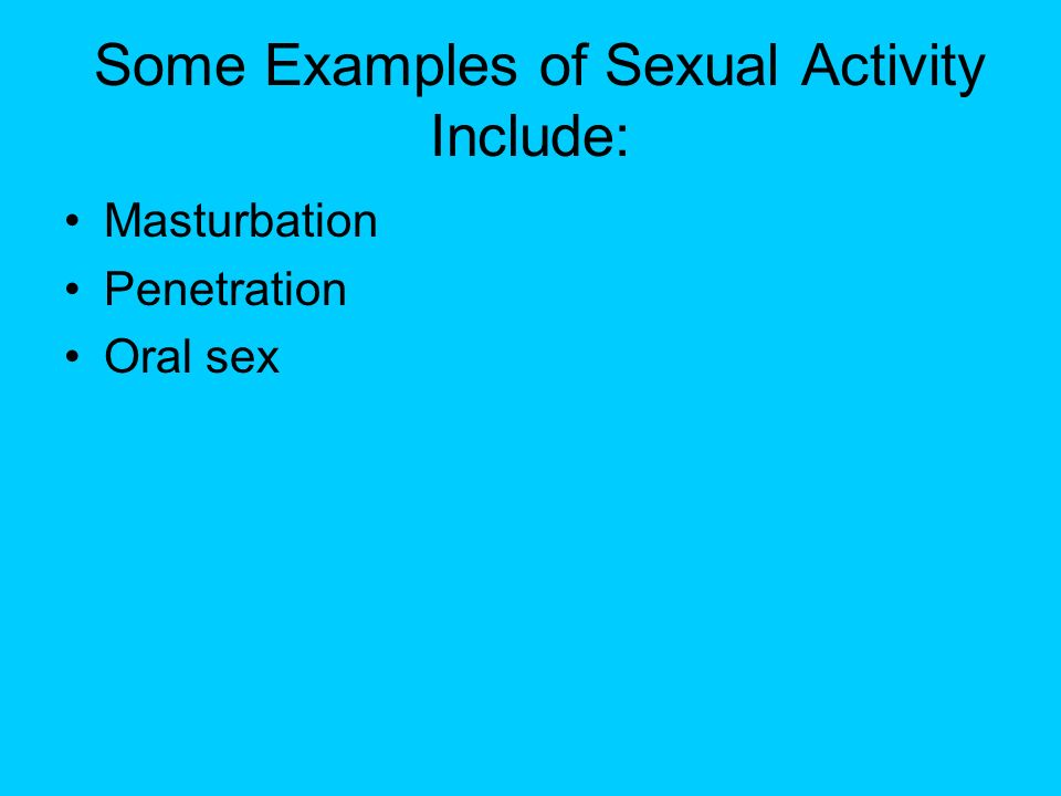 Some Examples of Sexual Activity Include: