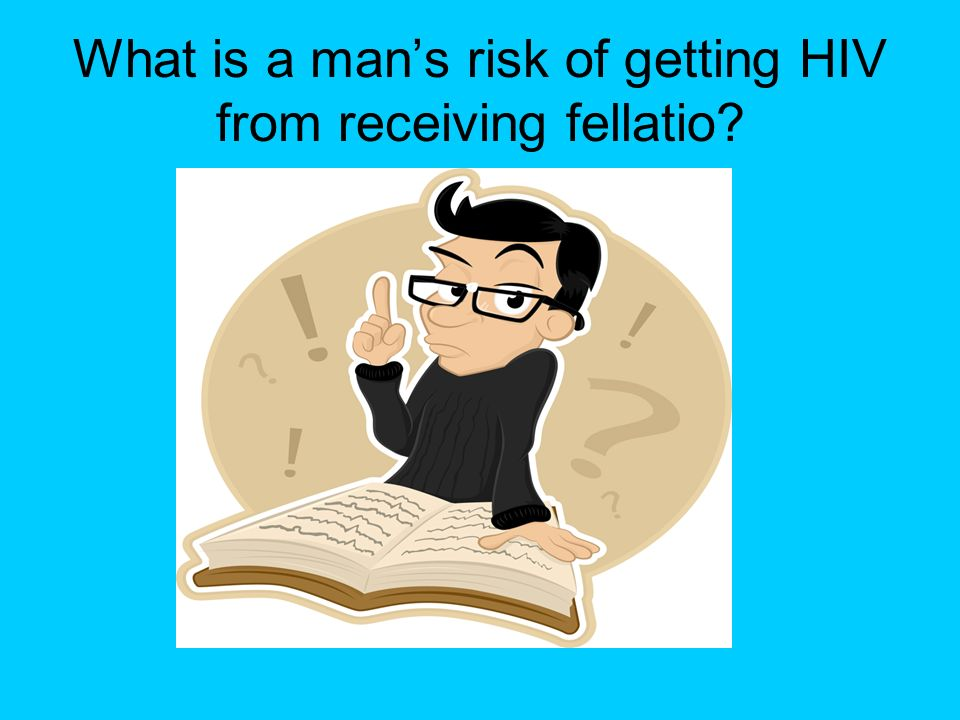 What is a man's risk of getting HIV from receiving fellatio