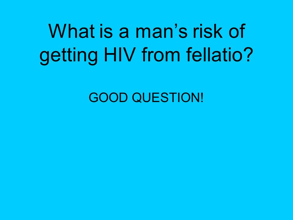 What is a man's risk of getting HIV from fellatio