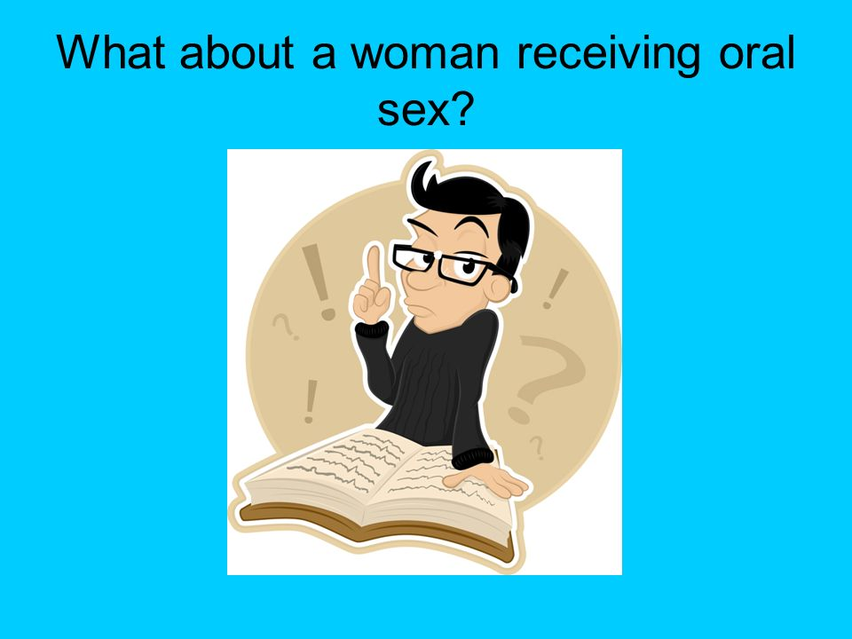 What about a woman receiving oral sex