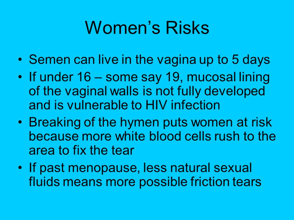 Women's Risks Semen can live in the vagina up to 5 days