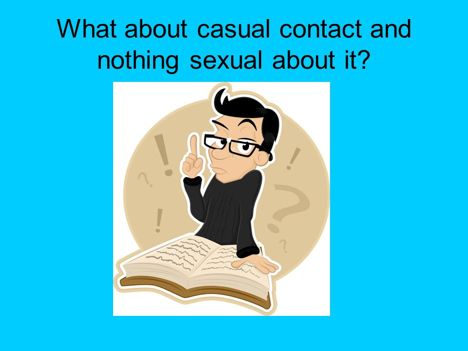 What about casual contact and nothing sexual about it