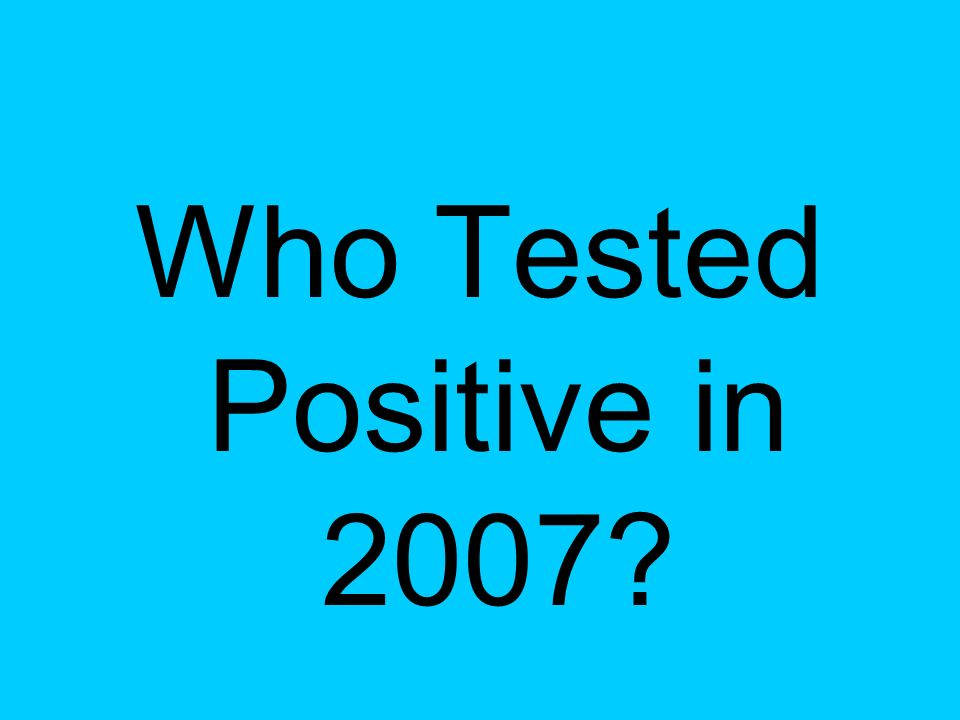 Who Tested Positive in 2007