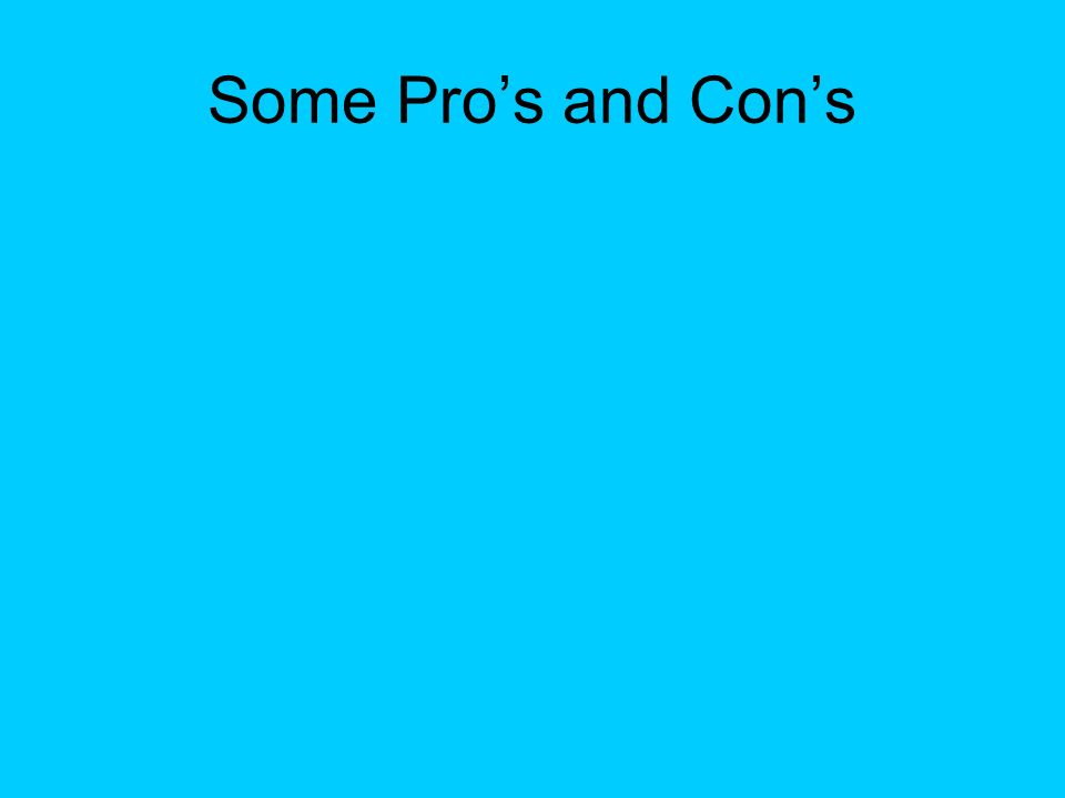 Some Pro's and Con's