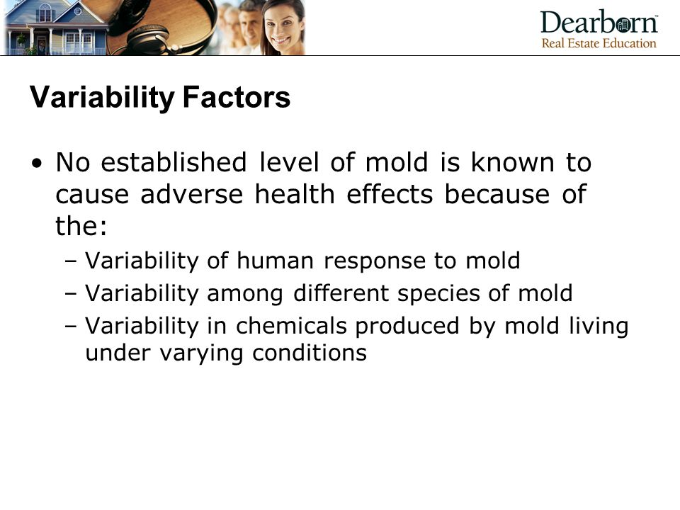 Variability Factors No established level of mold is known to cause adverse health effects because of the: