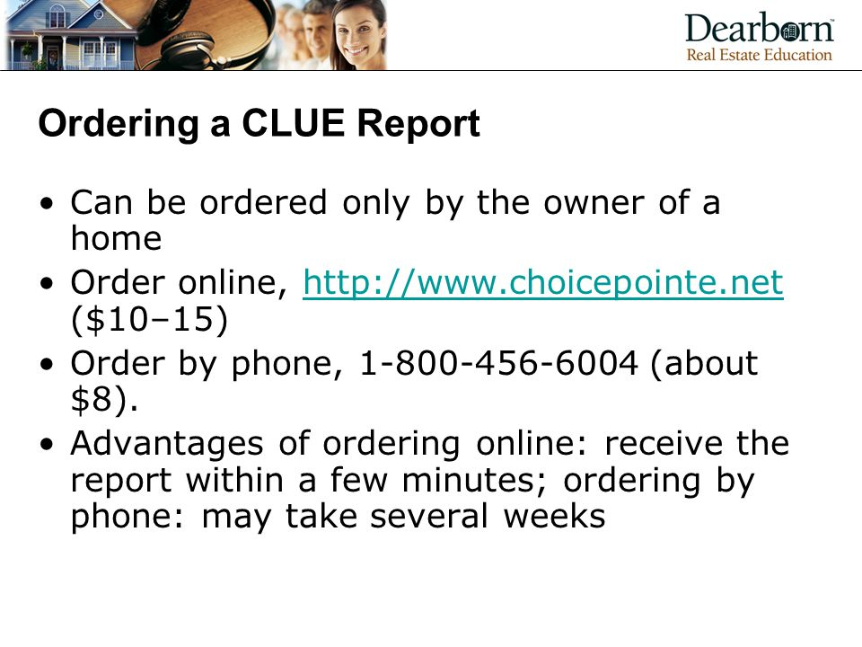 Ordering a CLUE Report Can be ordered only by the owner of a home