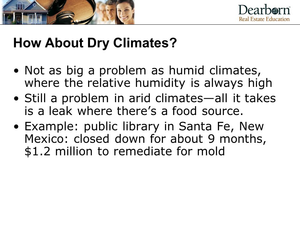 How About Dry Climates Not as big a problem as humid climates, where the relative humidity is always high.
