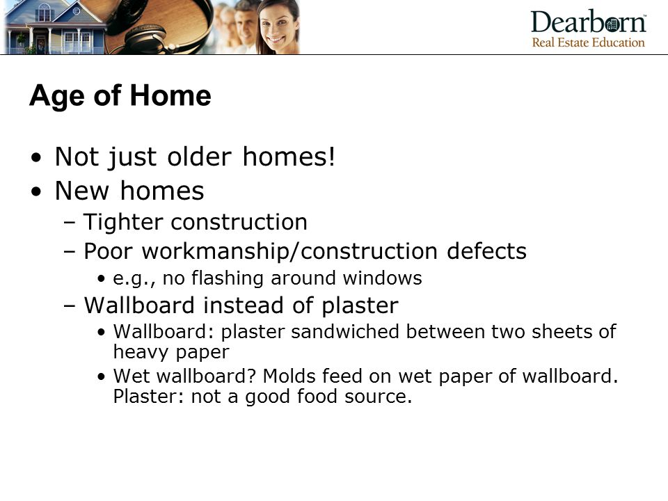 Age of Home Not just older homes! New homes Tighter construction