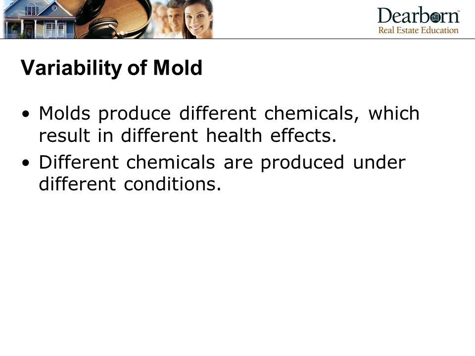Variability of Mold Molds produce different chemicals, which result in different health effects.
