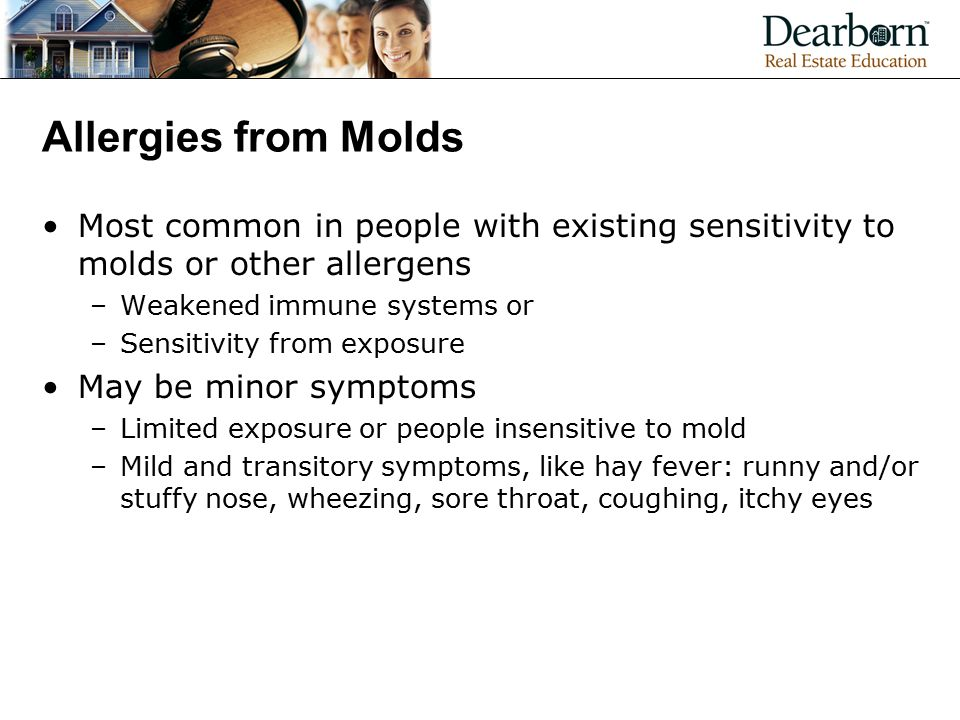 Allergies from Molds Most common in people with existing sensitivity to molds or other allergens. Weakened immune systems or.