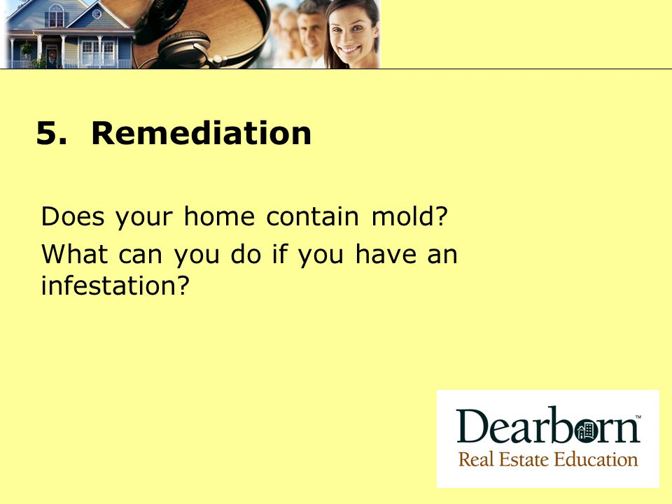 5. Remediation Does your home contain mold