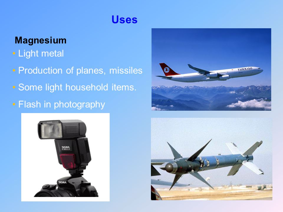 Uses Magnesium Light metal Production of planes, missiles
