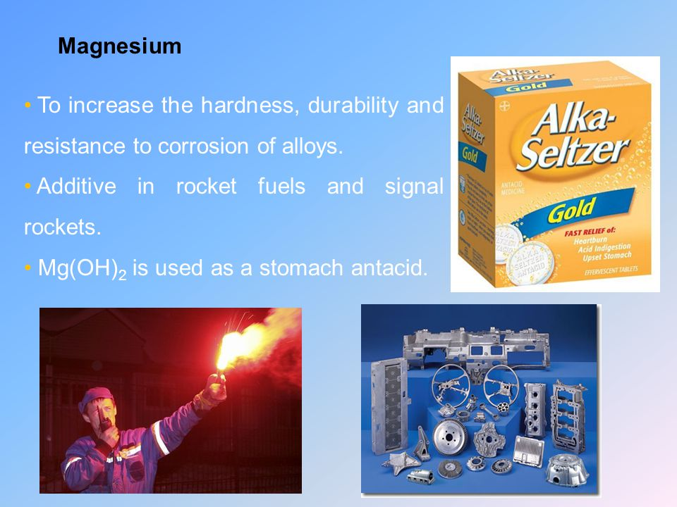 Magnesium To increase the hardness, durability and resistance to corrosion of alloys. Additive in rocket fuels and signal rockets.