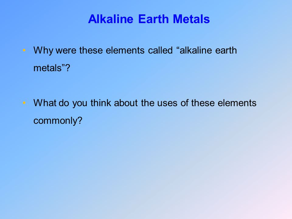 Alkaline Earth Metals Why were these elements called alkaline earth metals .