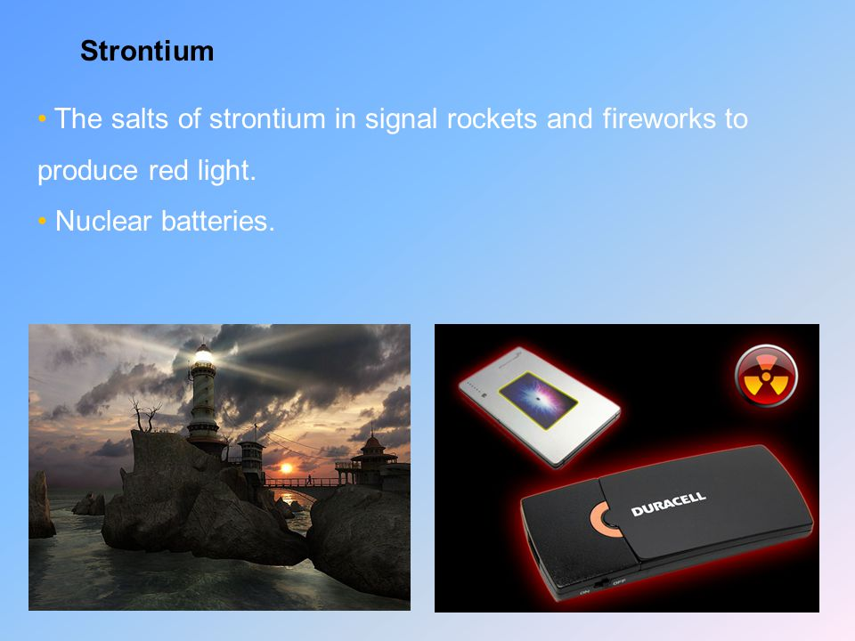 Strontium The salts of strontium in signal rockets and fireworks to produce red light.