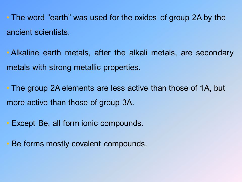 The word earth was used for the oxides of group 2A by the ancient scientists.