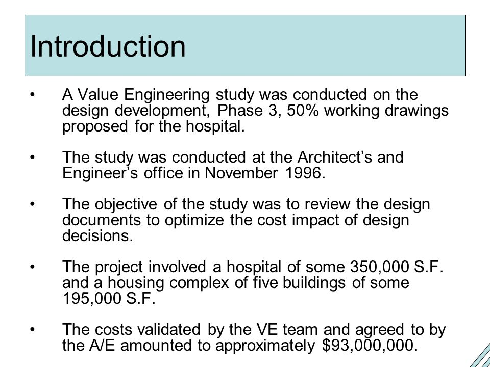 Introduction A Value Engineering study was conducted on the design development, Phase 3, 50% working drawings proposed for the hospital.