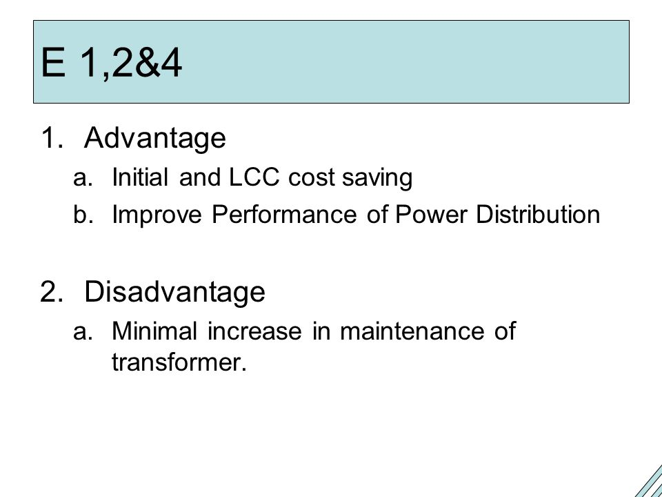 E 1,2&4 Advantage Disadvantage Initial and LCC cost saving
