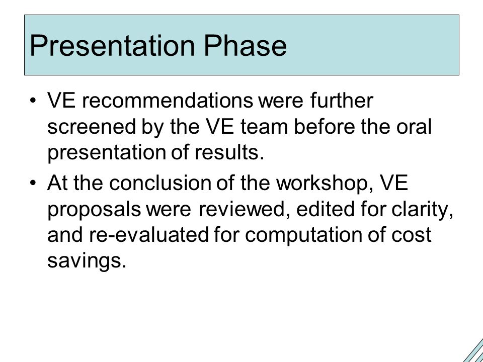 Presentation Phase VE recommendations were further screened by the VE team before the oral presentation of results.