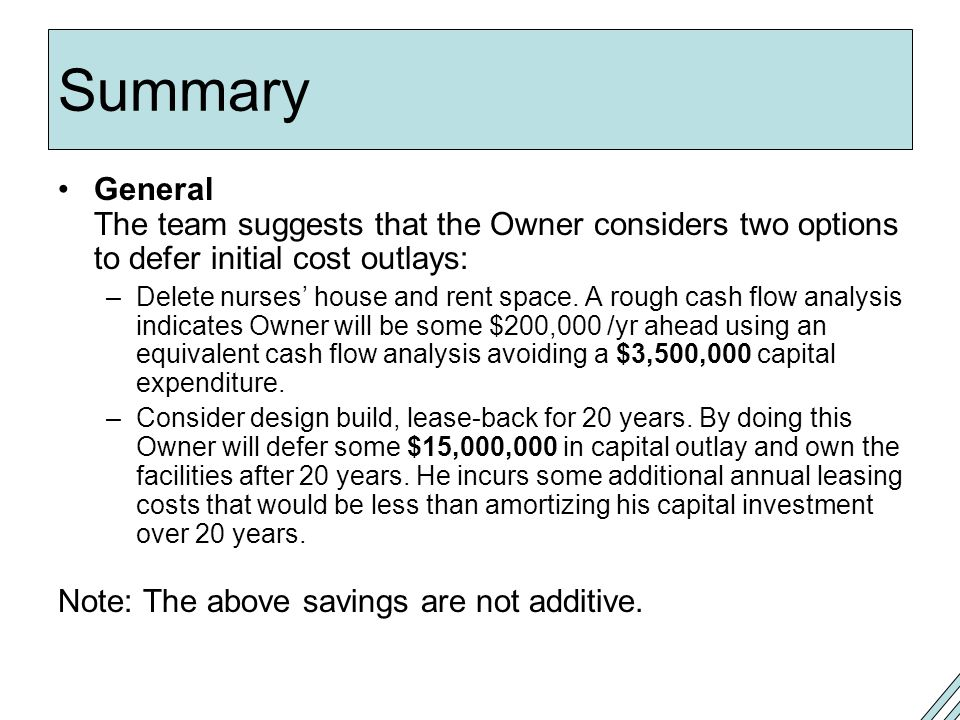Summary General The team suggests that the Owner considers two options to defer initial cost outlays: