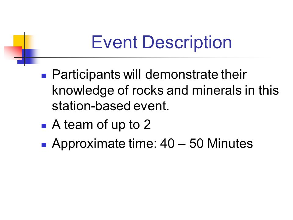 Event Description Participants will demonstrate their knowledge of rocks and minerals in this station-based event.