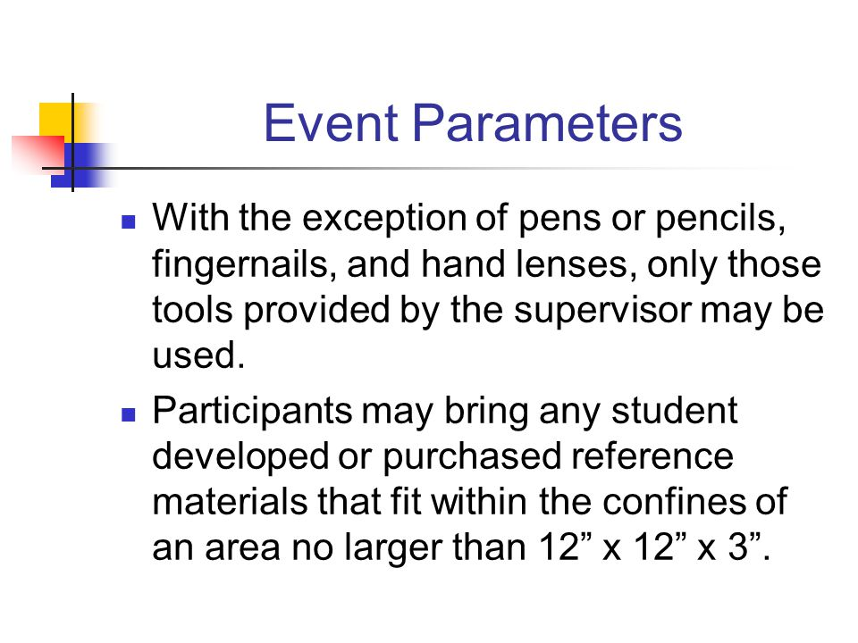 Event Parameters With the exception of pens or pencils, fingernails, and hand lenses, only those tools provided by the supervisor may be used.