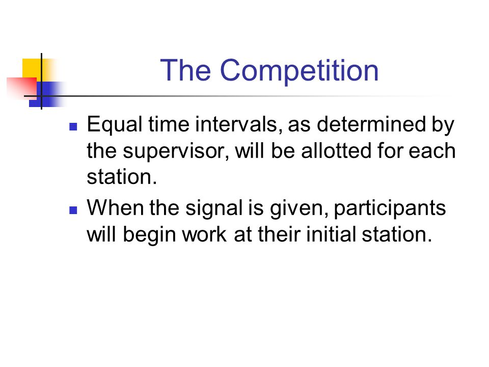 The Competition Equal time intervals, as determined by the supervisor, will be allotted for each station.