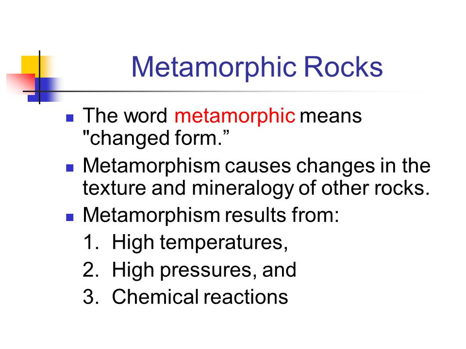 Metamorphic Rocks The word metamorphic means changed form.