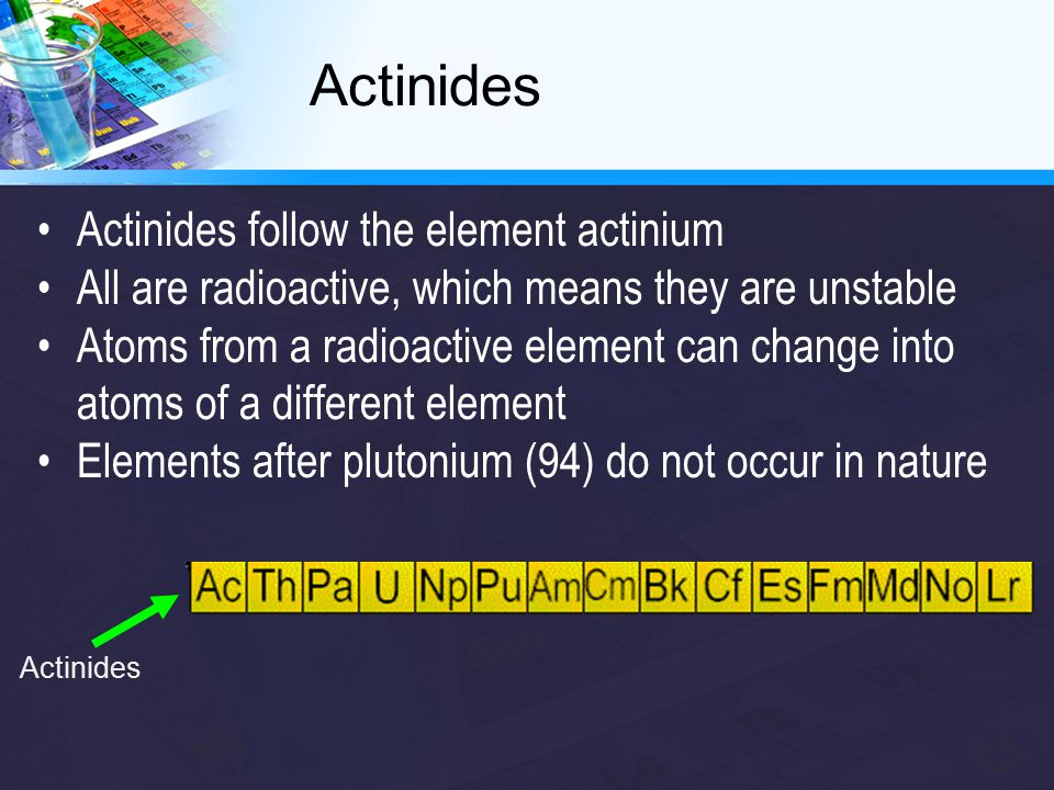 Actinides follow the element actinium