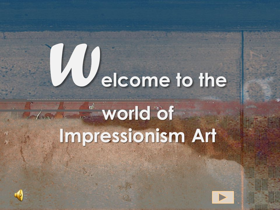Welcome to the world of Impressionism Art