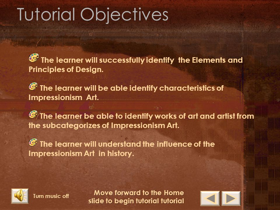 Tutorial Objectives The learner will successfully identify the Elements and Principles of Design.