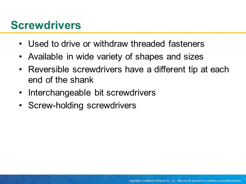 Screwdrivers Used to drive or withdraw threaded fasteners