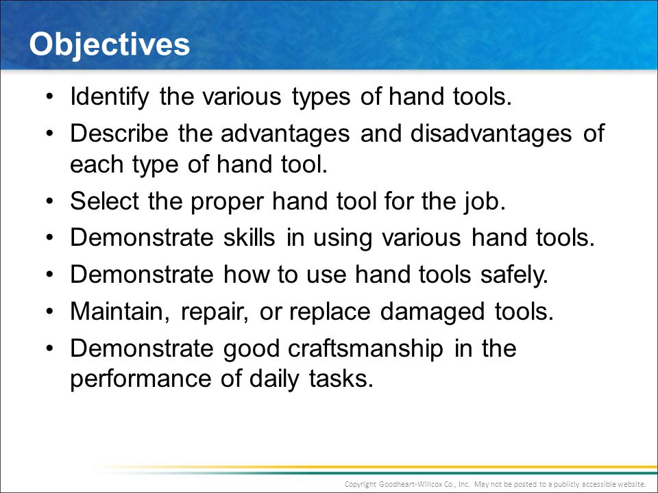 Objectives Identify the various types of hand tools.