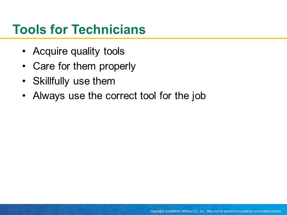 Tools for Technicians Acquire quality tools Care for them properly