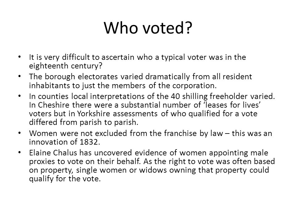 Who voted It is very difficult to ascertain who a typical voter was in the eighteenth century