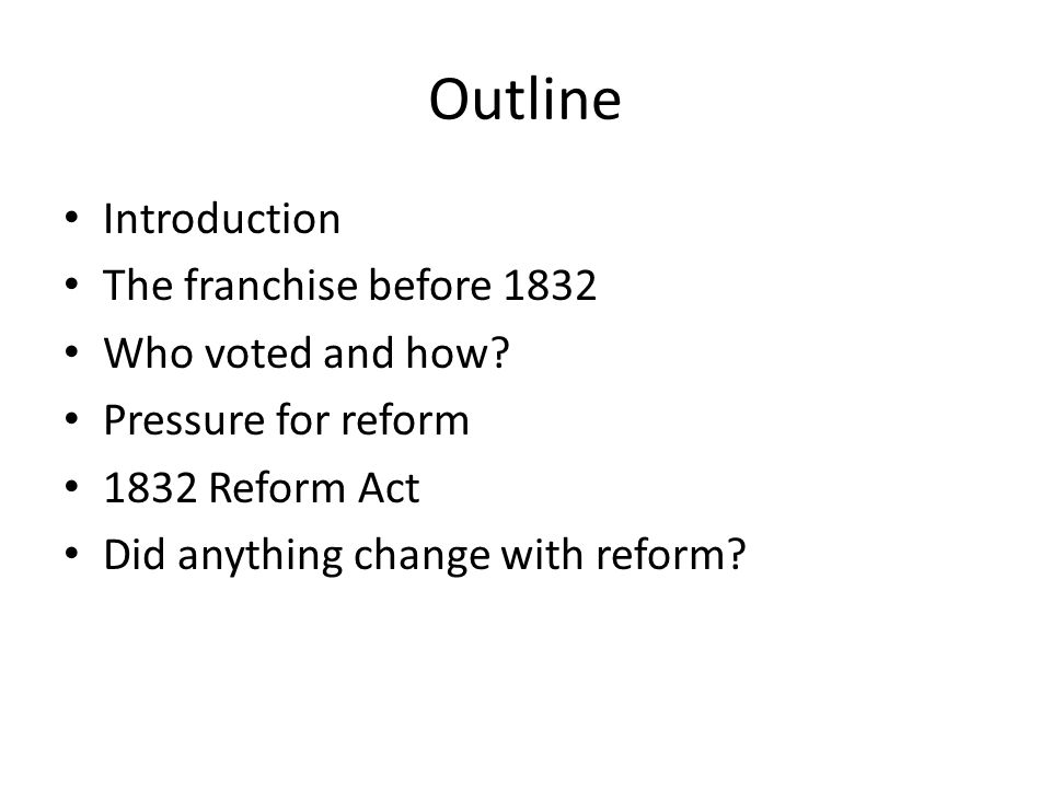 Outline Introduction The franchise before 1832 Who voted and how