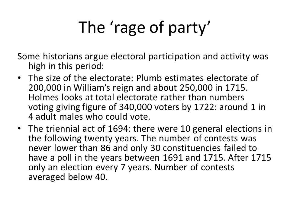 The 'rage of party' Some historians argue electoral participation and activity was high in this period: