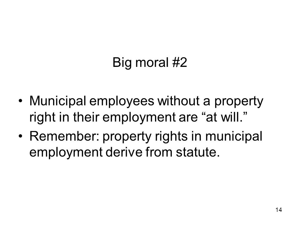 Big moral #2 Municipal employees without a property right in their employment are at will.