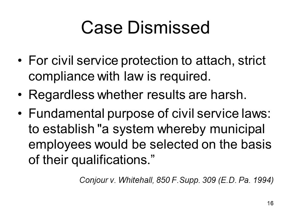 Case Dismissed For civil service protection to attach, strict compliance with law is required. Regardless whether results are harsh.