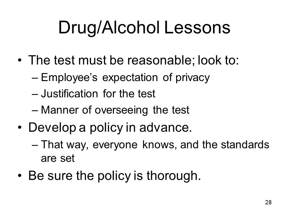 Drug/Alcohol Lessons The test must be reasonable; look to: