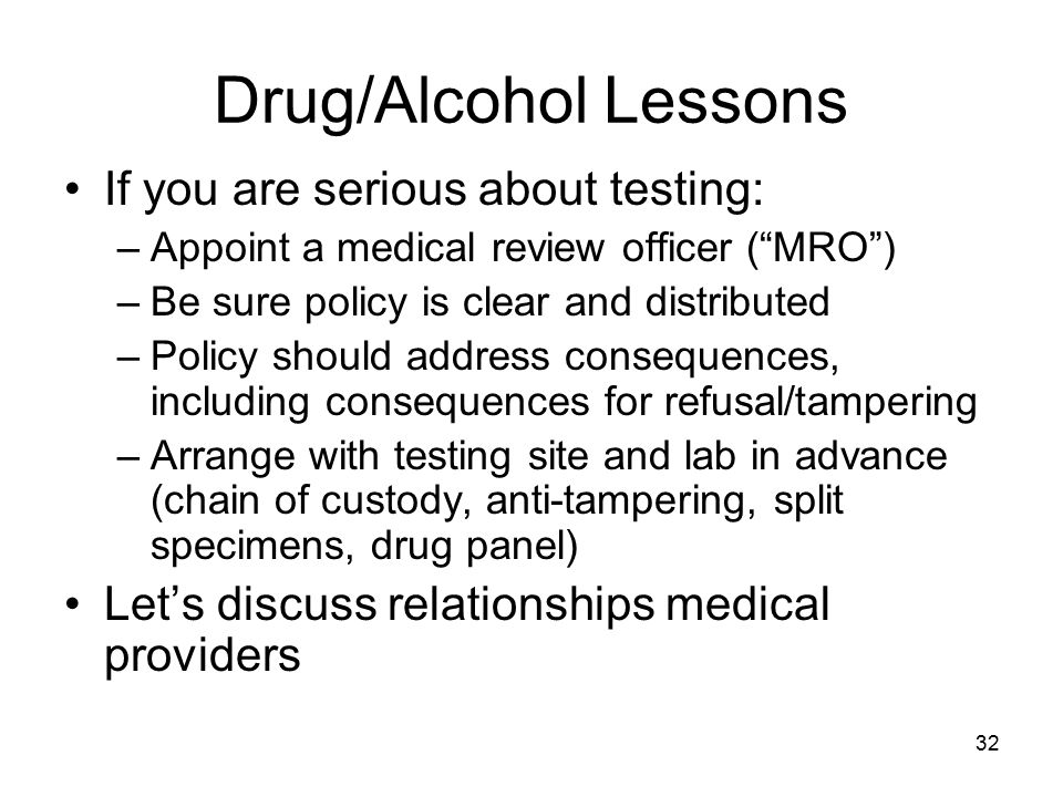 Drug/Alcohol Lessons If you are serious about testing: