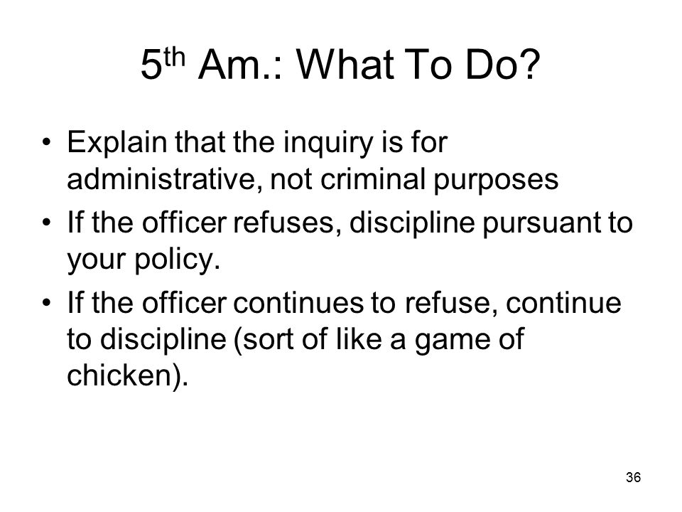 5th Am.: What To Do Explain that the inquiry is for administrative, not criminal purposes.